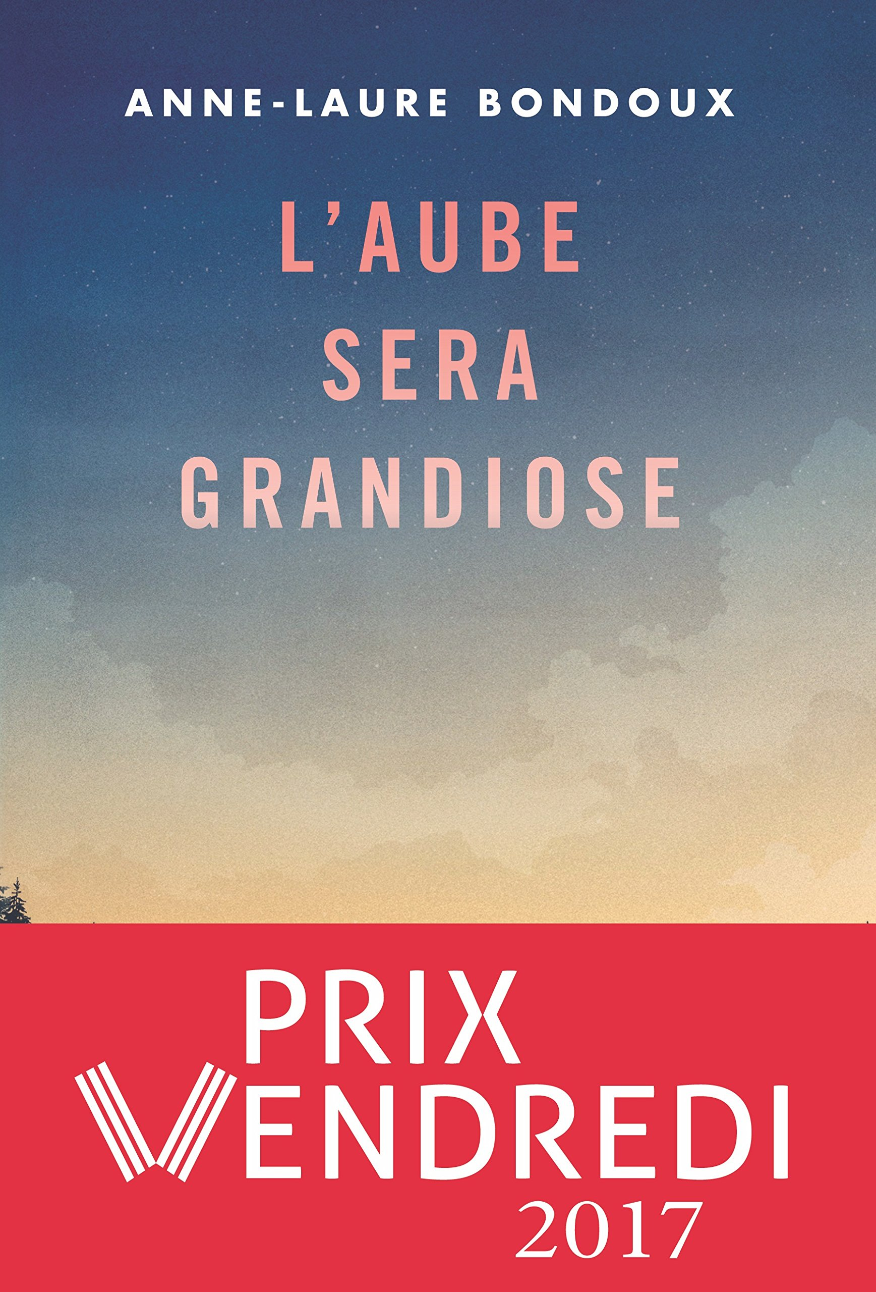 L'aube sera grandiose  by BONDOUX Anne-Laure
