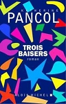 Trois baisers by PANCOL Katherine