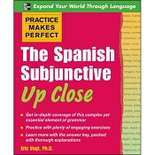 Practice Makes Perfect: The Spanish Subjunctive Up Close by Eric Vogt