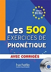 Les 500 exercices de phonetique. Niveau B1/B2 + CD